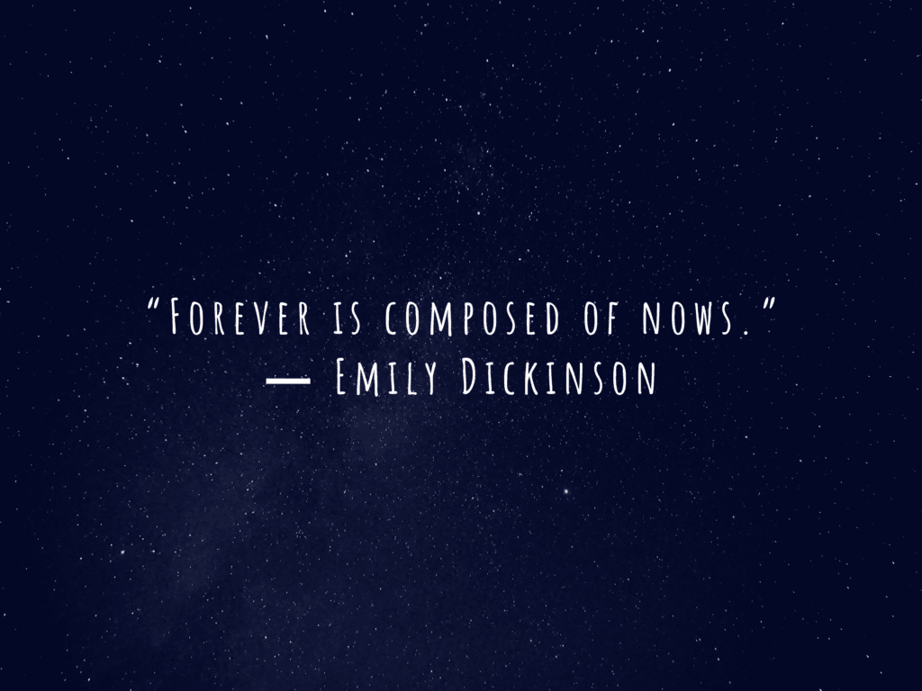 forever is made up of nows quote