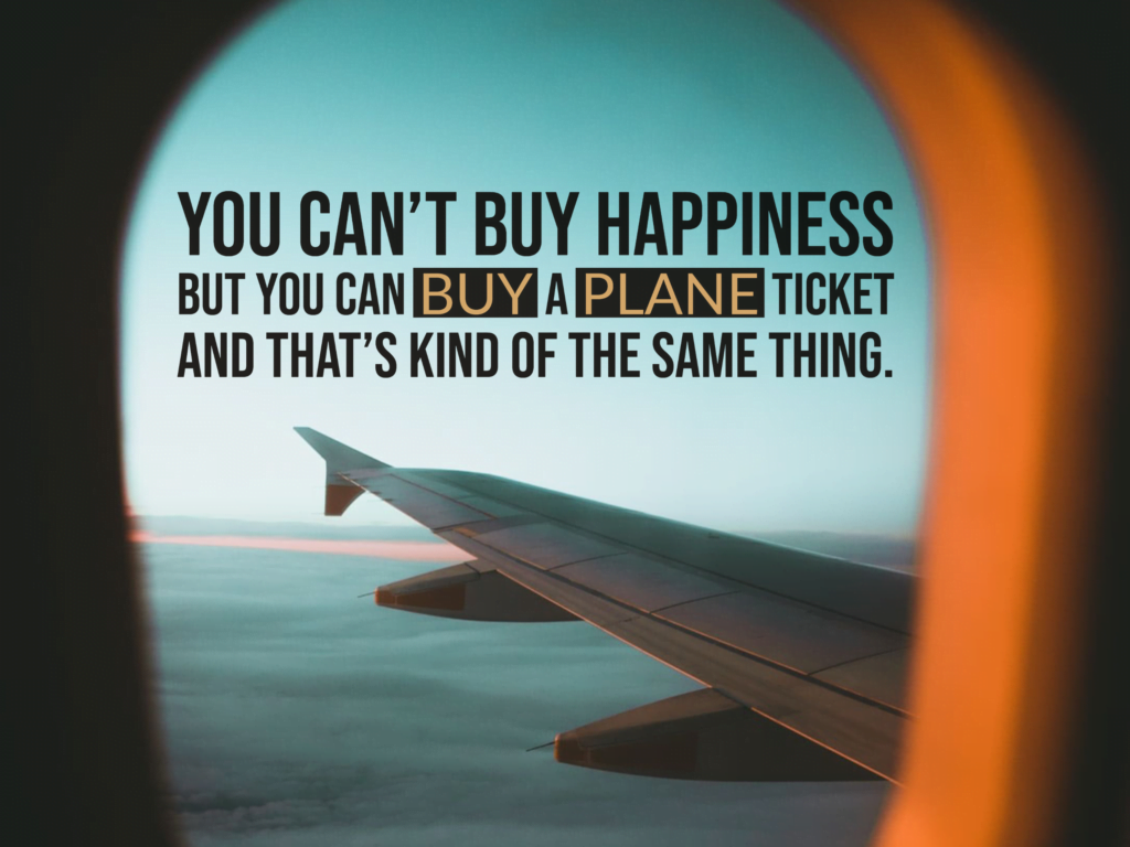 can't buy happiness but you can buy a plane ticket quote